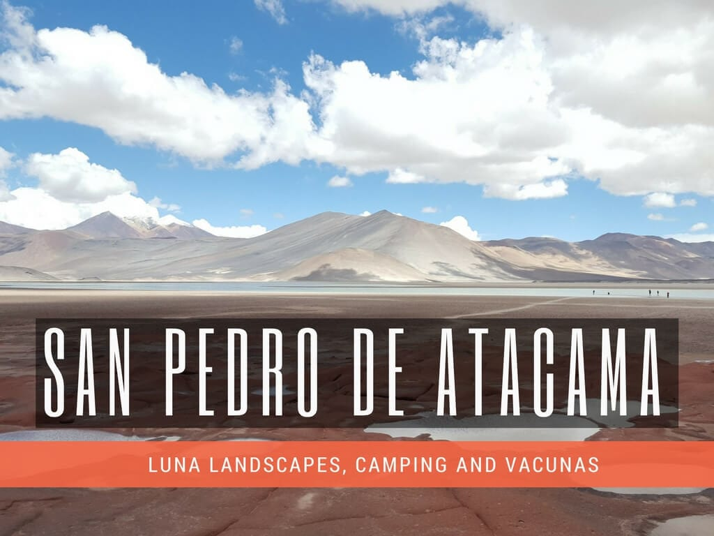 San Pedro de Atacama Travel Guide + Itinerary (with Photos)