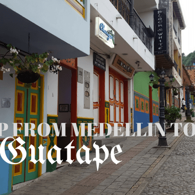 Visit Guatape from Medellin for the Best View in the World!