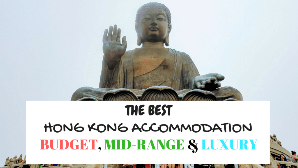 The BEST Hong Kong Accommodation Options for Budget, Mid-range & Luxury travellers