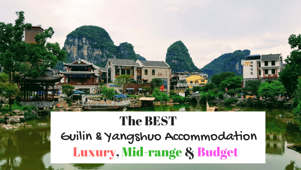 The BEST Guilin/Yangshuo Accommodation Options for Budget, Mid-range & Luxury travelers